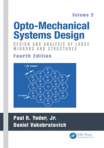 Opto-Mechanical Systems Design, Fourth Edition, Volume 2: Design and Analysis of Large Mirrors and (Silicon Carbide Guide)