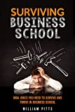 Business School Survival - MBA: MBA Program Stories and Jokes You Need To Survive And Thrive In Business School (BUSINESS SCHOOL MBA HOW TO PREPARE FOR AND SURVIVE AN MBA PROGRAM Book 1)