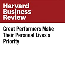 Great Performers Make Their Personal Lives a Priority Other by Stew Friedman Narrated by Fleet Cooper
