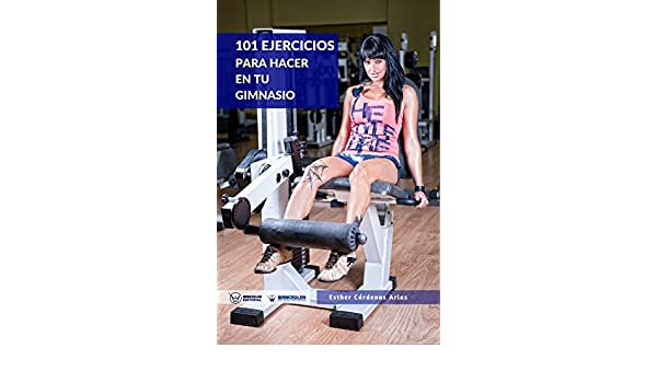 Amazon.com: 101 Ejercicios para hacer en tu gimnasio (Spanish Edition) eBook: Esther Cárdenas Arias: Kindle Store