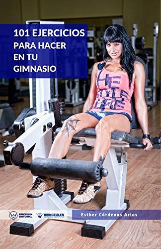 101 Ejercicios para hacer en tu gimnasio (Spanish Edition) by [Cárdenas Arias,