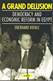 A Grand Delusion : Democracy and Economic Reform in Egypt, Kienle, Eberhard, 1860644414