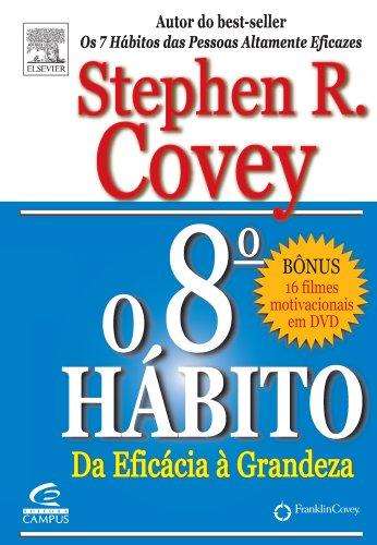 8º Hábito: da Eficácia à Grandeza, O - Stephen R. Covey