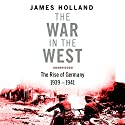The War in the West - A New History: Volume 1: Germany Ascendant 1939-1941 Audiobook by James Holland Narrated by Leighton Pugh
