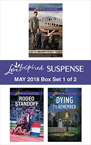 Harlequin Love Inspired Suspense May 2018 - Box Set 1 of 2: Bound by Duty\Rodeo Standoff\Dying to Remember