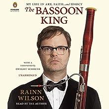 The Bassoon King: My Life in Art, Faith, and Idiocy Audiobook by Rainn Wilson Narrated by Rainn Wilson