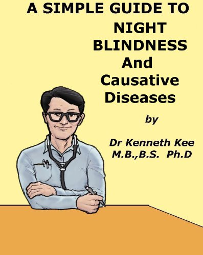 A Simple Guide to Night Blindness and Causative Diseases (A Simple Guide to Medical Conditions)