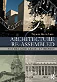 Architecture Re-Assembled : The Use (and Abuse) of History, Garnham, Trevor, 0415522455