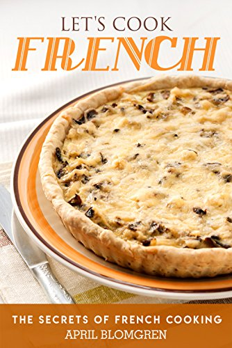 Let's Cook French: The Secrets of French Cooking by April Blomgren