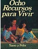 img - for Ocho Recurso Para Vivir: Sano y Feliz (Spanish Edition) book / textbook / text book