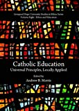 Catholic Education: Universal Principles, Locally Applied, Andrew B. Morris, 1443836346