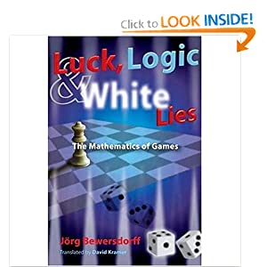 Luck, Logic and White Lies. Mathematics of Games J?rg Bewersdorff
