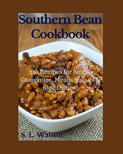 Books : Southern Bean Cookbook: 240 Recipes for Soups, Casseroles, Meals, Salads & Side Dishes! (Southern Cooking Recipes)