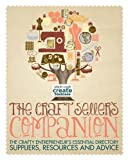The Craft Seller's Companion: The Crafty Entrepreneur's Essential Directory – Suppliers, Resources and Advice