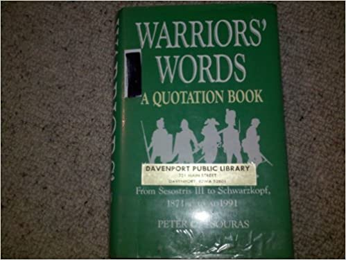 Warrior's Words: A Quotation Book - From Sesostris III to Schwarzkopf, 1871 B.C.-1991 A.D.