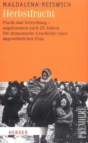 Herbstfrucht:  Flucht und Vertreibung - angekommen nach 29 Jahren. Die dramatische Geschichte einer ungewöhnlichen Frau