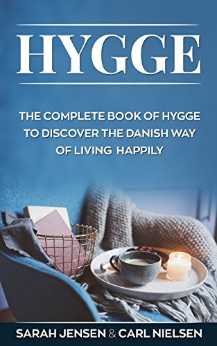 Hygge: The Complete Book of Hygge To Discover The Danish Way To Live Happily by [Jensen, Sarah, Nielsen, Carl]