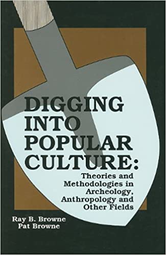and Other Fields Anthropology Theories and Methodologies in Archeology Digging into Popular Culture
