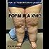 Formula XWG (SSBBW, XWG, Forcefeeding, Immobility) (The SSBBW Fattening Festival Book 1)