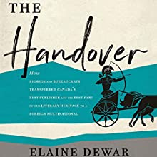 The Handover: How Bigwigs and Bureaucrats Transferred Canada's Best Publisher and the Best Part of Our Literary Heritage to a Foreign Multinational Audiobook by Elaine Dewar Narrated by Erin Moon