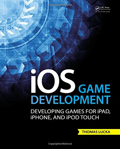 iOS Game Development: Developing Games for iPad, iPhone, and iPod Touch by Brand: A K Peters/CRC Press