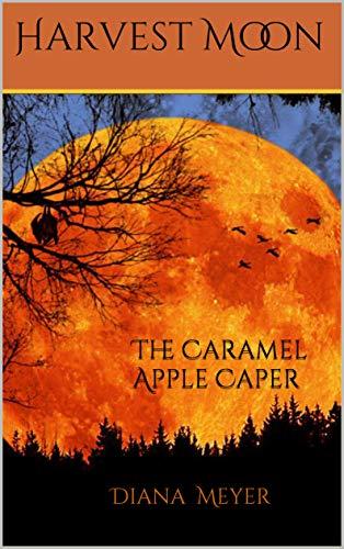 Harvest Moon: The Caramel Apple Caper (The Sylvia Stone Seiries Book 1)