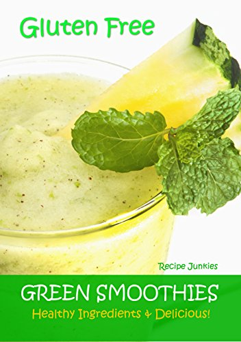 Gluten Free Green Smoothies: Healthy Ingredients & Delicious! by Recipe Junkies
