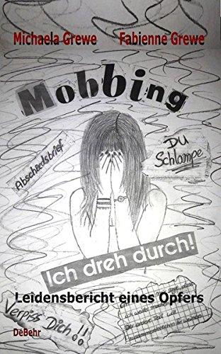 Mobbing - Ich dreh durch - Leidensbericht eines Opfers Taschenbuch – 23. Mai 2017 Michaela Grewe Fabienne Grewe Verlag DeBehr 3957533988