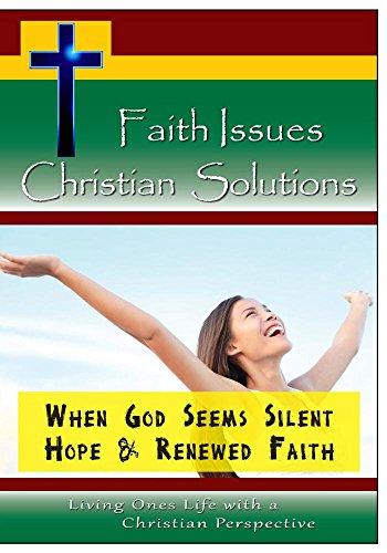 (Faith Issues, Christian Solutions:When God Seems Silent - Hope & Renewed Faith)