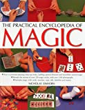 The Practical Encyclopedia of Magic: How To Perform Amazing Close-Up Tricks, Baffling Optical Illusions And Incredible Mental Magic