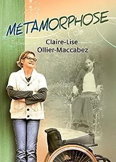 """""""Métamorphose"""" : récit autobiographique, Ollier-Maccabez, Claire-Lise"""