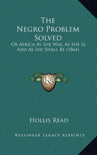 The Negro Problem Solved: Or Africa As She Was, As She Is, And As She Shall Be (1864) ebook