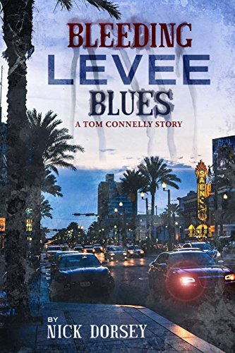 Bleeding Levee Blues: A Tom Connelly Story by [Dorsey, Nick]