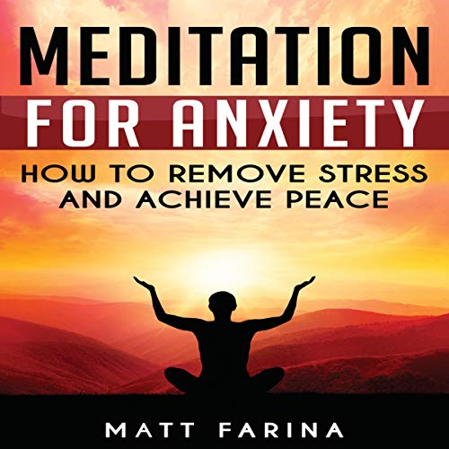 Meditation for Anxiety: How to Remove Stress and Achieve Peace