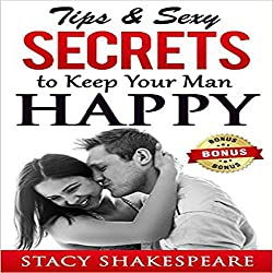 Relationship: Tips & Sexy Secrets to Keep Your Man Happy