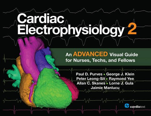Cardiac Electrophysiology 2: An Advanced Visual Guide for Nurses, Techs, and Fellows by Cardiotext Publishing