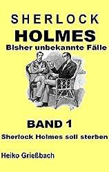 Sherlock Holmes soll sterben (Sherlock Holmes Bisher unbekannte Fälle 1)