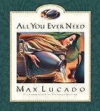 All You Ever Need, Max Lucado, 1581341342