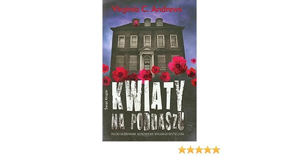 Kwiaty Na Poddaszu Polish Virginia C Andrews 9788377996546 Amazon Com Books