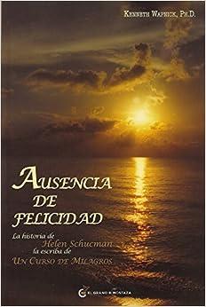 Ausencia de felicidad. La historia de Helen Schucman, la escriba de Un Curso de Milagros (Spanish Edition)