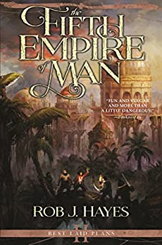 The Fifth Empire of Man (Best Laid Plans Book 2) by [Hayes, Rob J.]