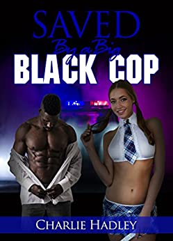 Saved By A Big Black Cop (English Edition) de [Hadley, Charlie]