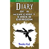 Minecraft: Diary of a Minecraft Ender Dragon (An Unofficial Minecraft Book) (Minecraft Diary Books and Wimpy Zombie Tales For Kids Book 10)