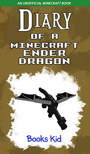 Diary of a Minecraft Ender Dragon: An Unofficial Minecraft