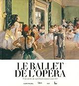 Le ballet de l'Opéra : Trois siècles de suprématie depuis Louis XIV