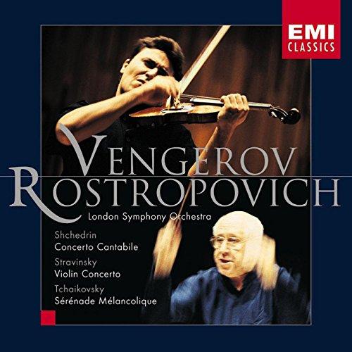 Shchedrin: Concerto Cantabile / Stravinsky: Violin Concerto in D / Tchaikovsky: Serenade melancholique,Op.26 ~ Vengerov