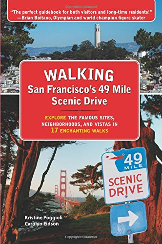 Walking San Francisco's 49 Mile Scenic Drive: Explore the Famous Sites, Neighborhoods, and Vistas in 17 Enchanting Walks (Best Places To Walk Around In Los Angeles)