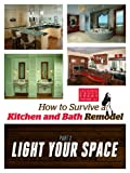 How to Survive a Kitchen and Bath Remodel - Part 2: Light Your Space