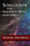 Songbook for Haunted Boys and Girls, Wayne McNeill, 0979393558