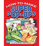 img - for [(How to Make Super Pop-Ups )] [Author: Joan Irvine] [May-2008] book / textbook / text book
